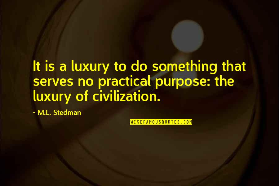 M.l. Stedman Quotes By M.L. Stedman: It is a luxury to do something that