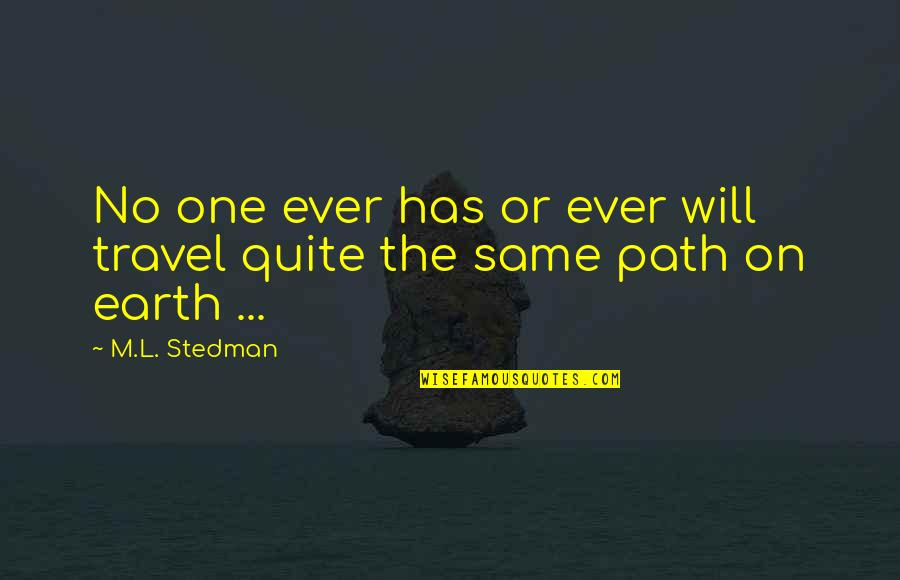 M.l. Stedman Quotes By M.L. Stedman: No one ever has or ever will travel