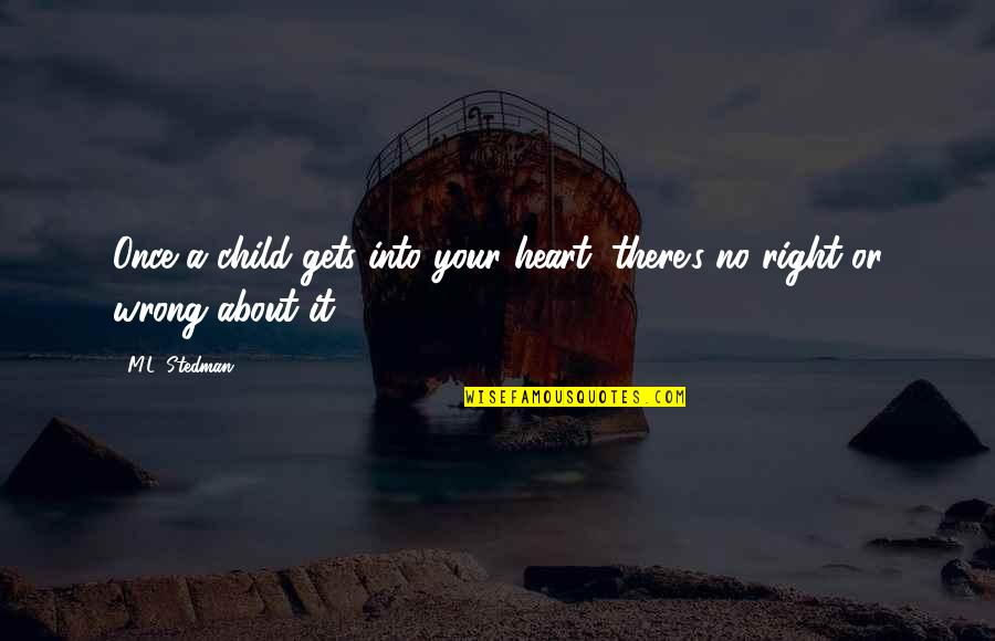 M.l. Stedman Quotes By M.L. Stedman: Once a child gets into your heart, there's