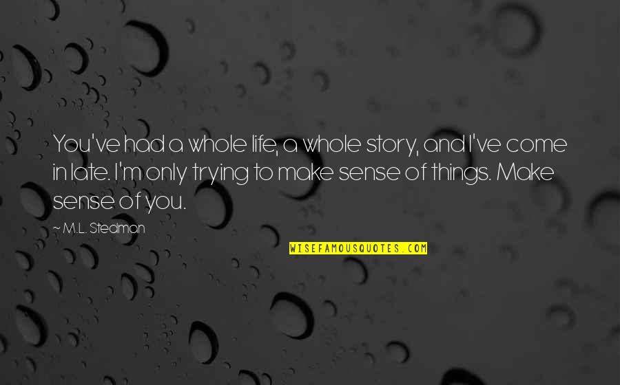 M.l. Stedman Quotes By M.L. Stedman: You've had a whole life, a whole story,