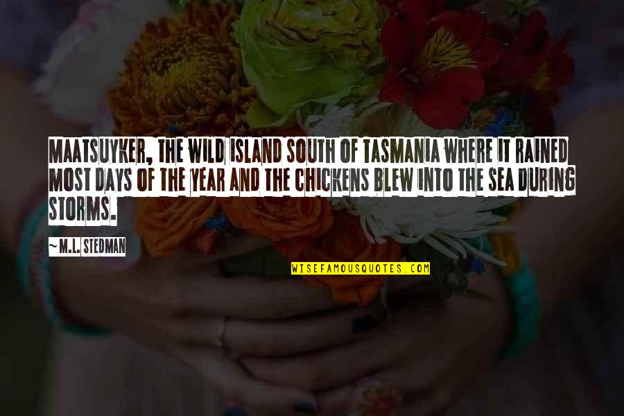M.l. Stedman Quotes By M.L. Stedman: Maatsuyker, the wild island south of Tasmania where