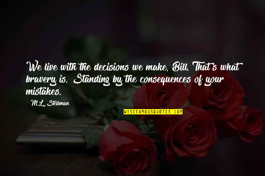 M.l. Stedman Quotes By M.L. Stedman: We live with the decisions we make, Bill.