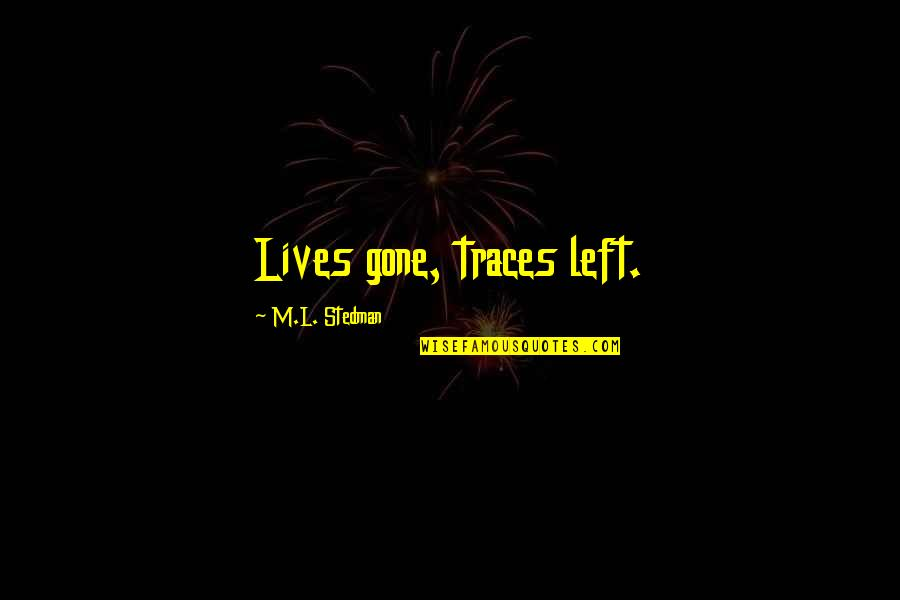 M.l. Stedman Quotes By M.L. Stedman: Lives gone, traces left.