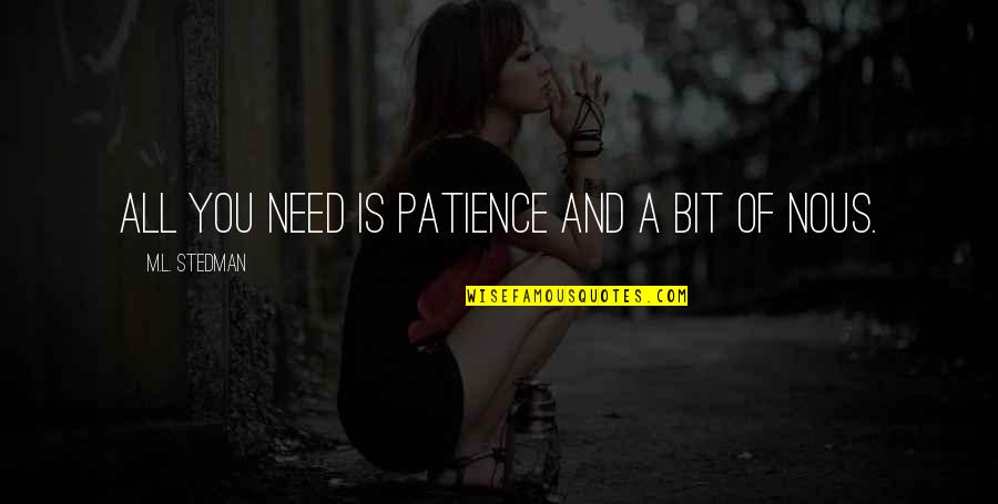M.l. Stedman Quotes By M.L. Stedman: All you need is patience and a bit