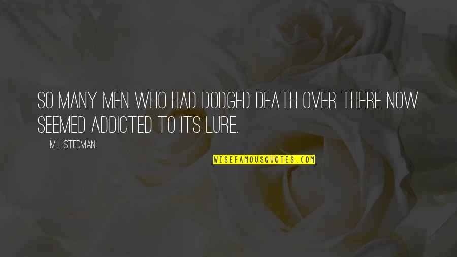 M.l. Stedman Quotes By M.L. Stedman: So many men who had dodged death over