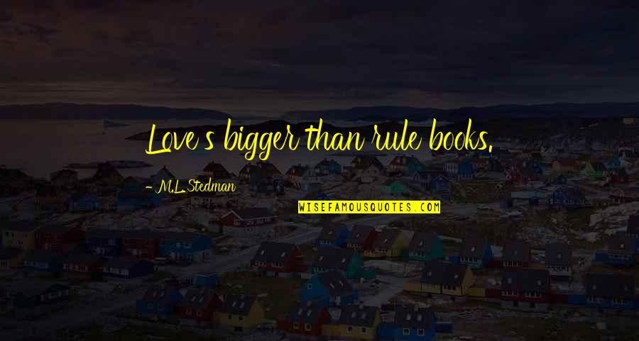 M.l. Stedman Quotes By M.L. Stedman: Love's bigger than rule books.