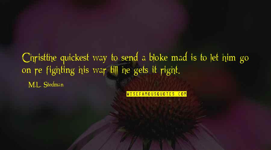 M.l. Stedman Quotes By M.L. Stedman: Christthe quickest way to send a bloke mad