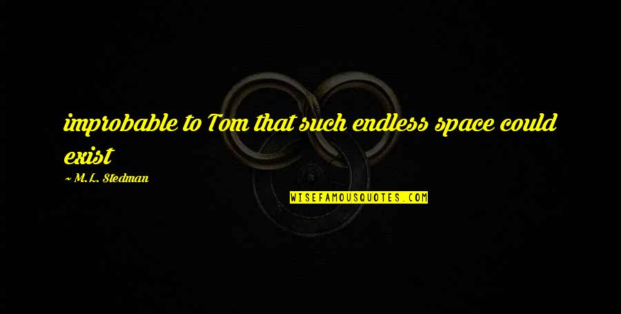 M.l. Stedman Quotes By M.L. Stedman: improbable to Tom that such endless space could