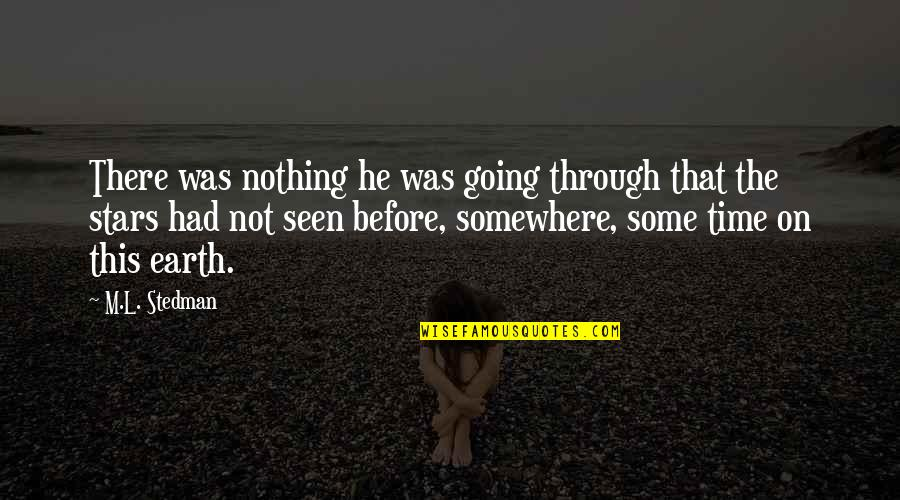 M.l. Stedman Quotes By M.L. Stedman: There was nothing he was going through that