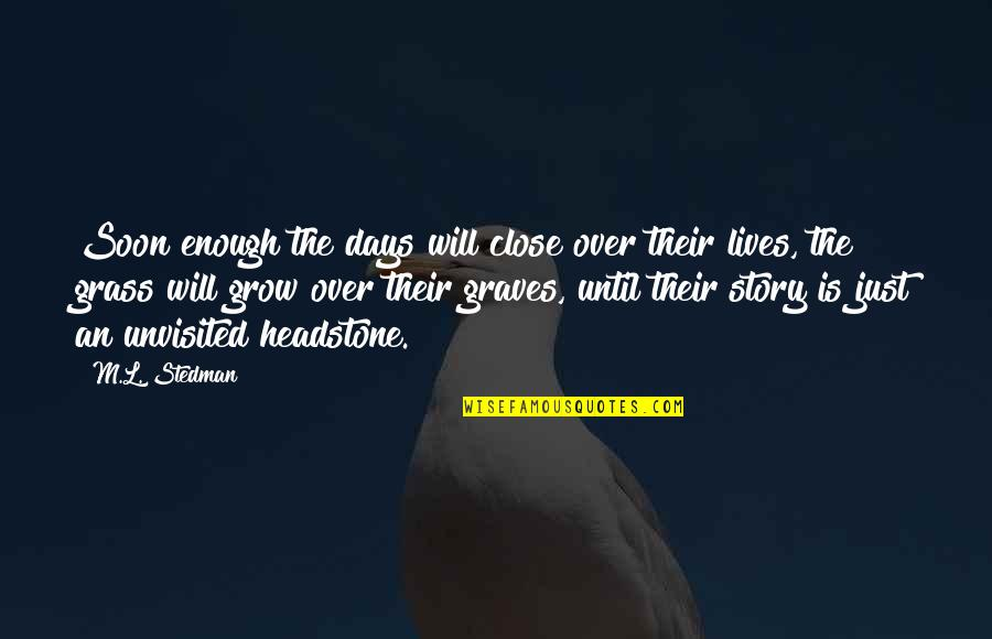 M.l. Stedman Quotes By M.L. Stedman: Soon enough the days will close over their
