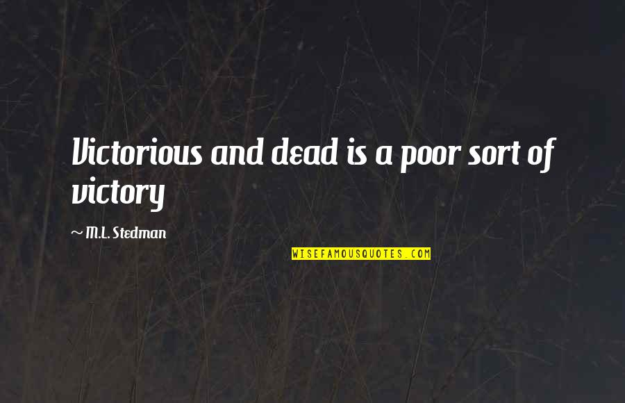 M.l. Stedman Quotes By M.L. Stedman: Victorious and dead is a poor sort of