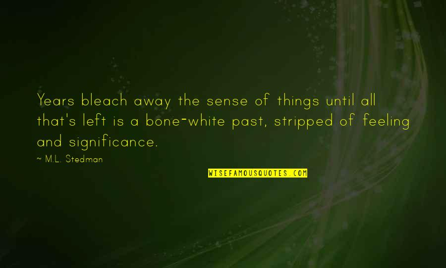 M.l. Stedman Quotes By M.L. Stedman: Years bleach away the sense of things until