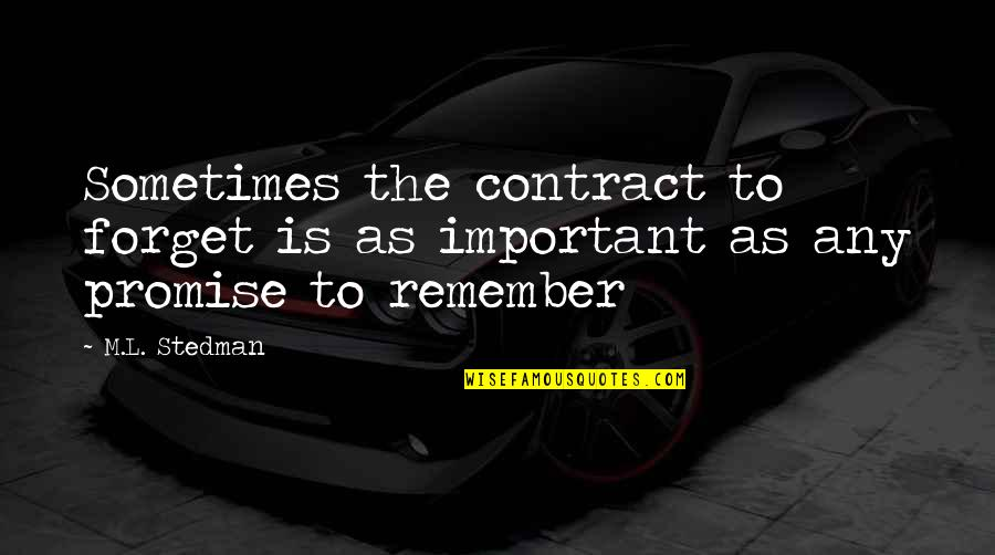 M.l. Stedman Quotes By M.L. Stedman: Sometimes the contract to forget is as important