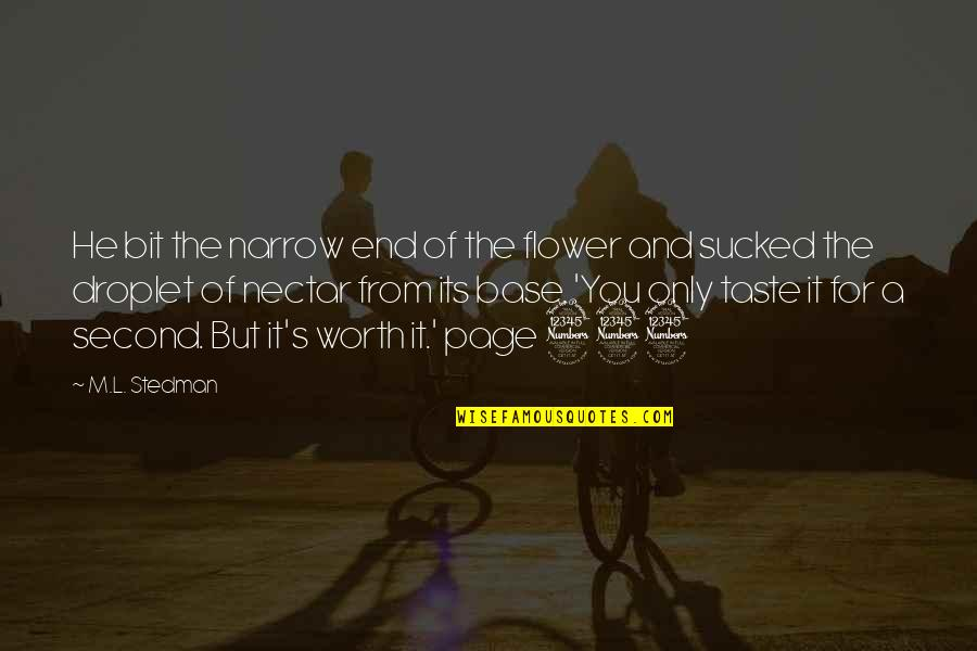 M.l. Stedman Quotes By M.L. Stedman: He bit the narrow end of the flower