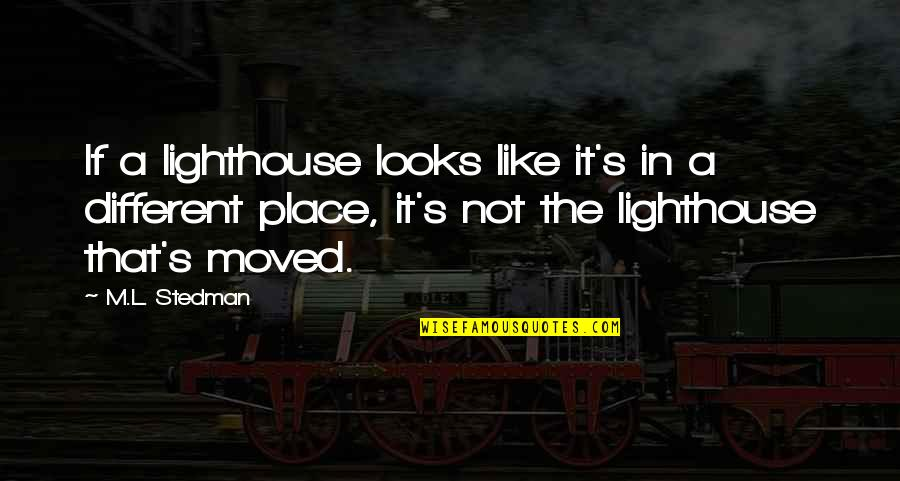 M.l. Stedman Quotes By M.L. Stedman: If a lighthouse looks like it's in a
