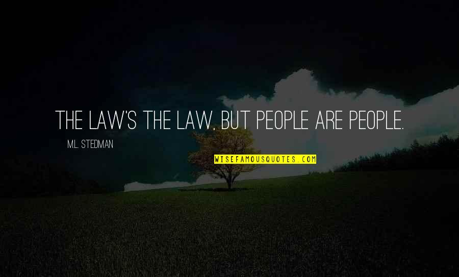 M.l. Stedman Quotes By M.L. Stedman: The law's the law, but people are people.