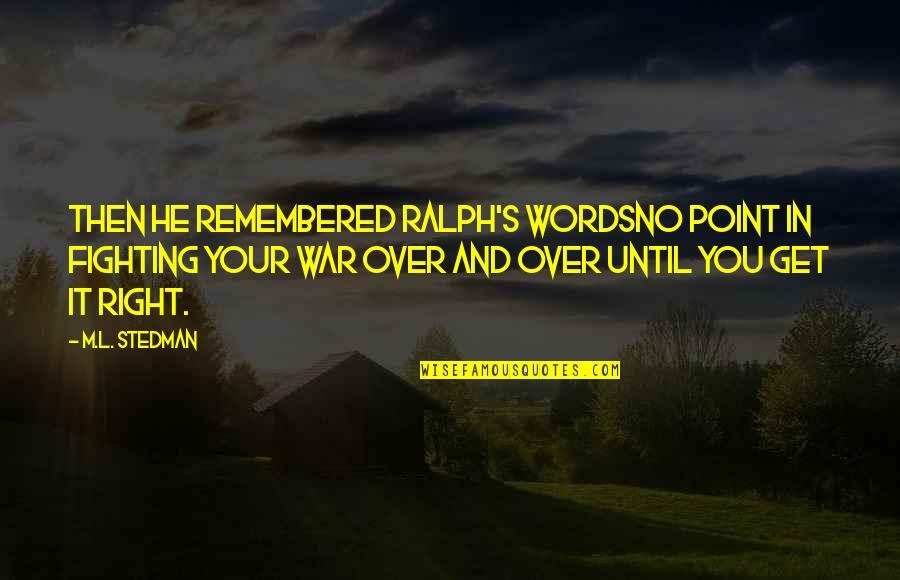 M.l. Stedman Quotes By M.L. Stedman: Then he remembered Ralph's wordsno point in fighting