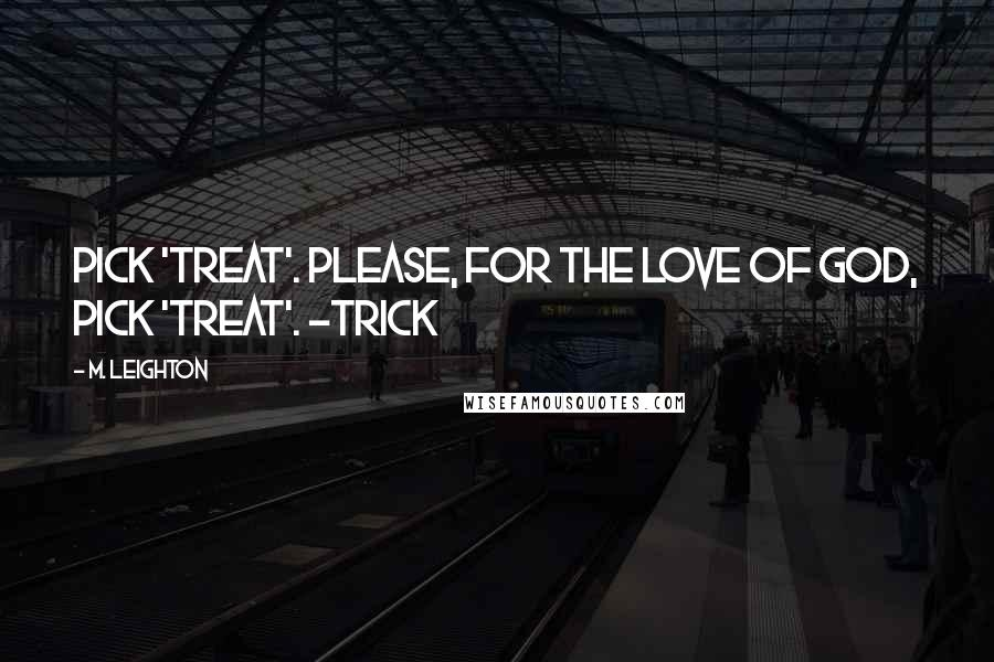 M. Leighton quotes: Pick 'treat'. Please, for the love of God, pick 'treat'. -Trick