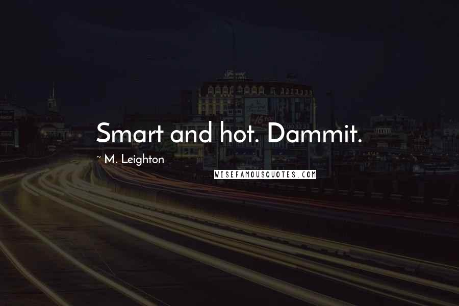 M. Leighton quotes: Smart and hot. Dammit.