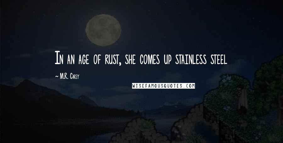 M.R. Carey quotes: In an age of rust, she comes up stainless steel