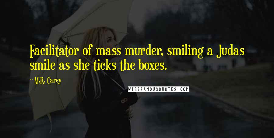 M.R. Carey quotes: Facilitator of mass murder, smiling a Judas smile as she ticks the boxes.