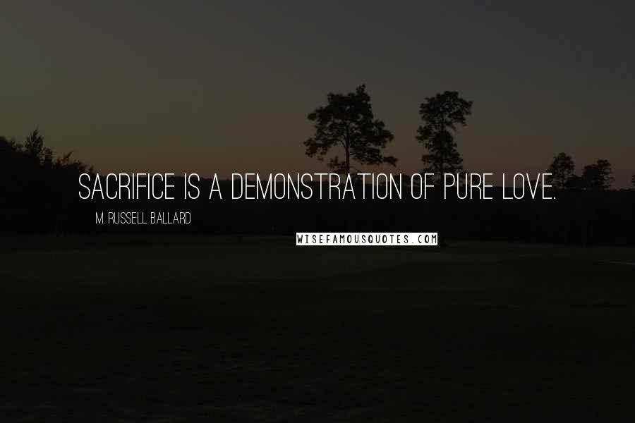 M. Russell Ballard quotes: Sacrifice is a demonstration of pure love.