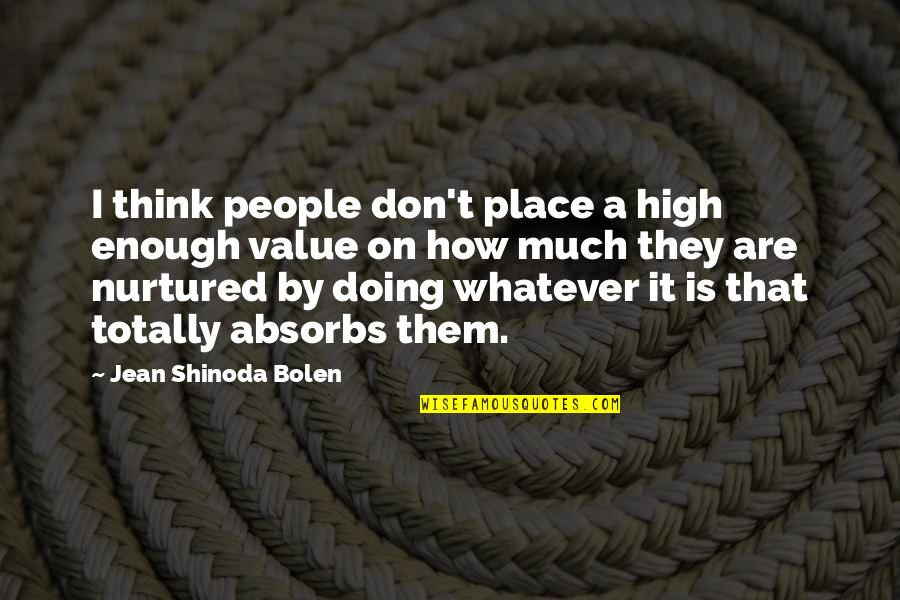 M Shinoda Quotes By Jean Shinoda Bolen: I think people don't place a high enough