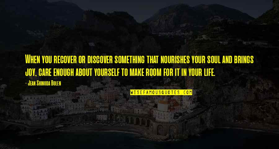 M Shinoda Quotes By Jean Shinoda Bolen: When you recover or discover something that nourishes