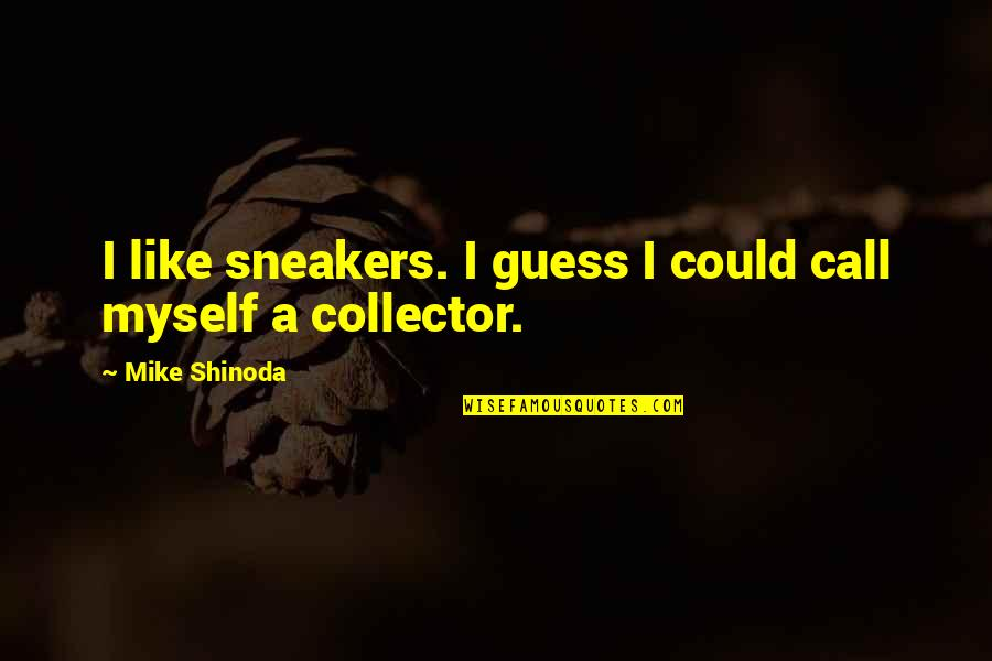 M Shinoda Quotes By Mike Shinoda: I like sneakers. I guess I could call