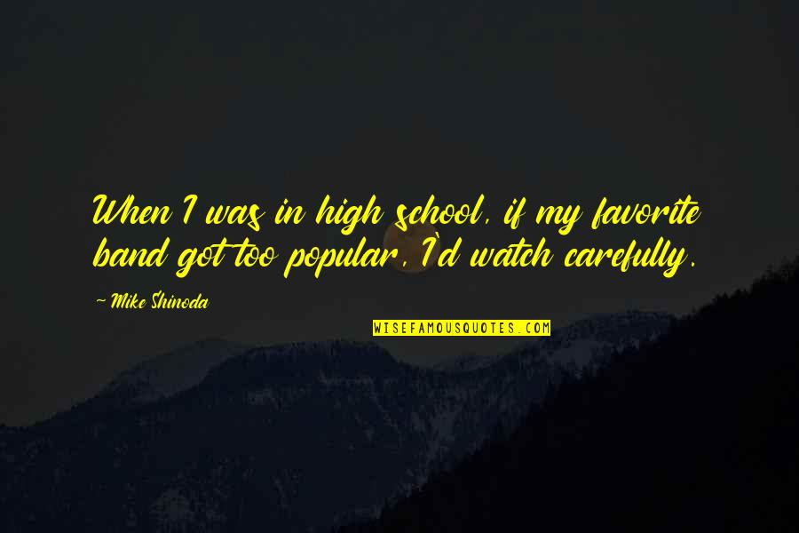 M Shinoda Quotes By Mike Shinoda: When I was in high school, if my