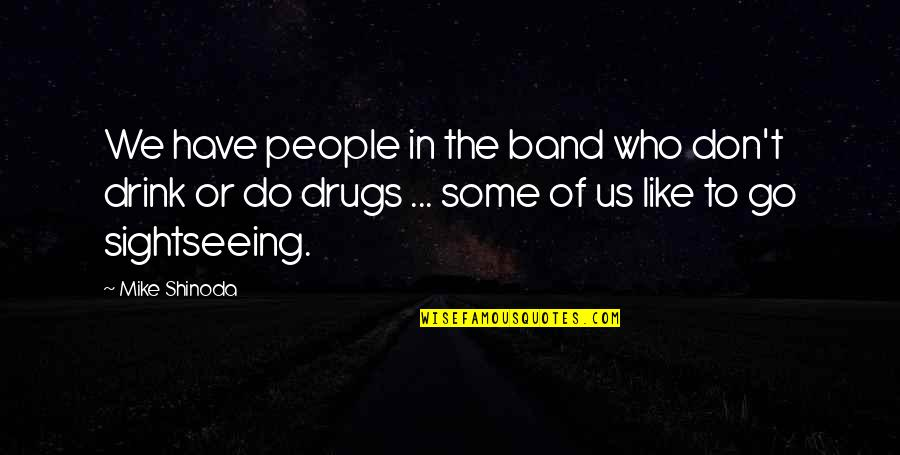 M Shinoda Quotes By Mike Shinoda: We have people in the band who don't