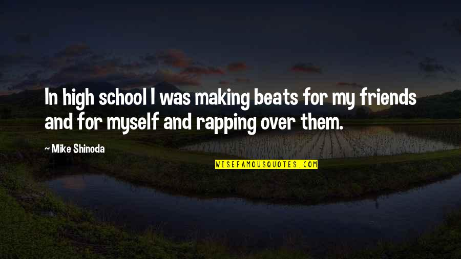 M Shinoda Quotes By Mike Shinoda: In high school I was making beats for
