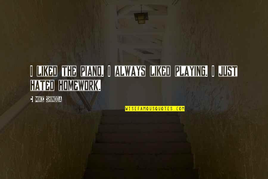 M Shinoda Quotes By Mike Shinoda: I liked the piano. I always liked playing.