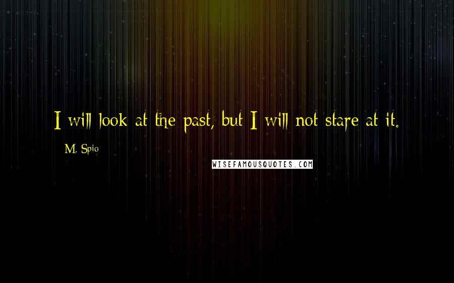 M. Spio quotes: I will look at the past, but I will not stare at it.