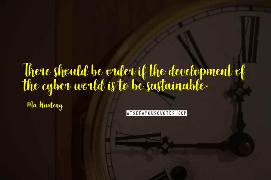 Ma Huateng quotes: There should be order if the development of the cyber world is to be sustainable.