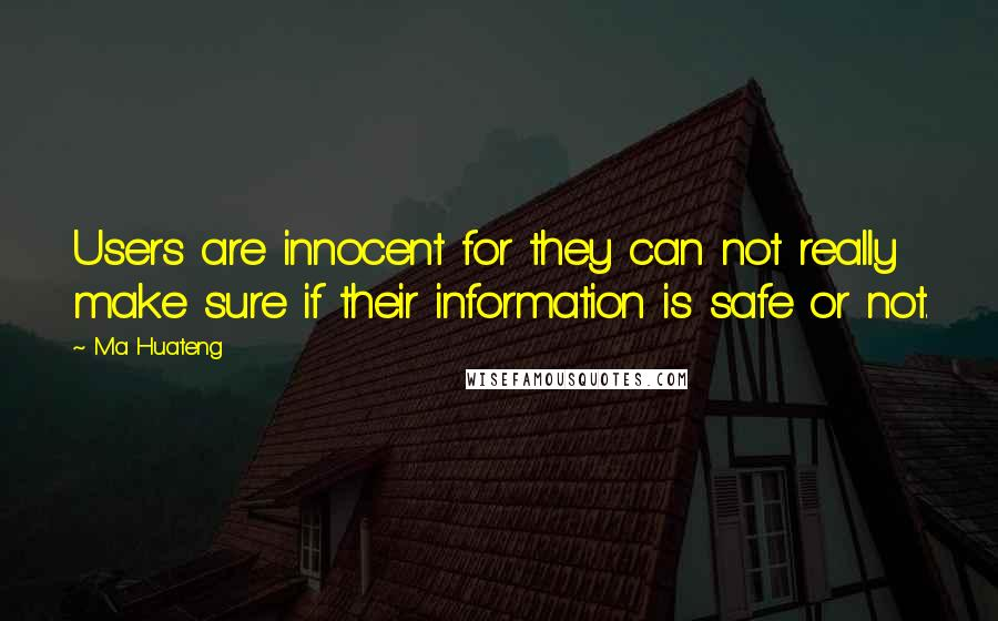 Ma Huateng quotes: Users are innocent for they can not really make sure if their information is safe or not.
