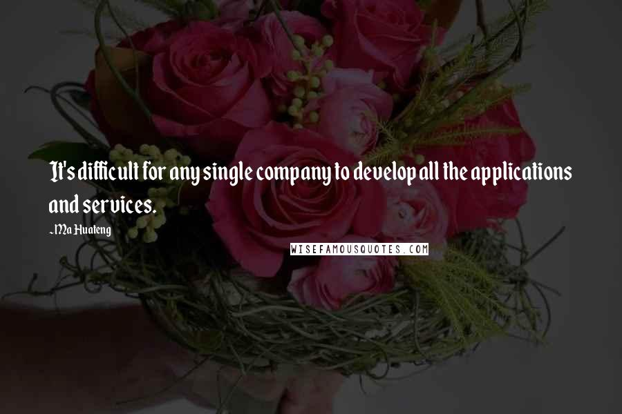 Ma Huateng quotes: It's difficult for any single company to develop all the applications and services.