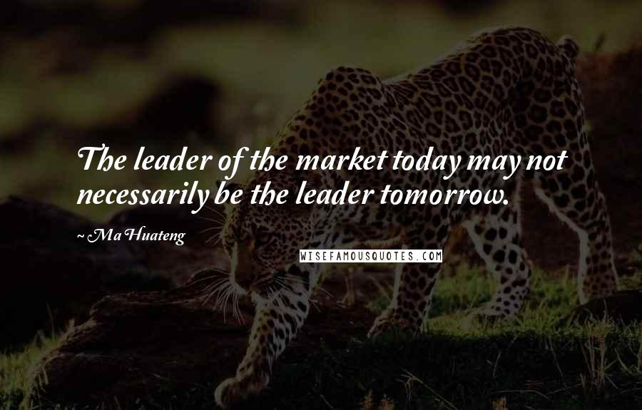 Ma Huateng quotes: The leader of the market today may not necessarily be the leader tomorrow.