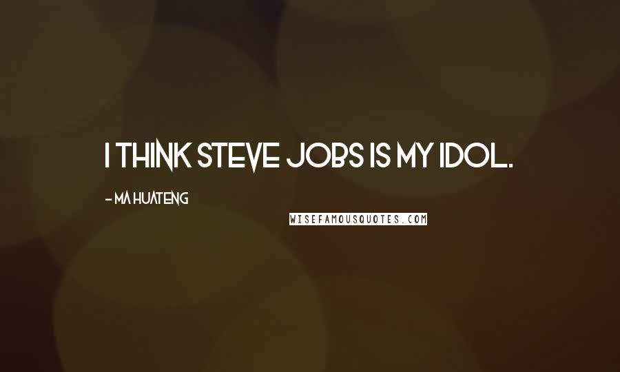 Ma Huateng quotes: I think Steve Jobs is my idol.