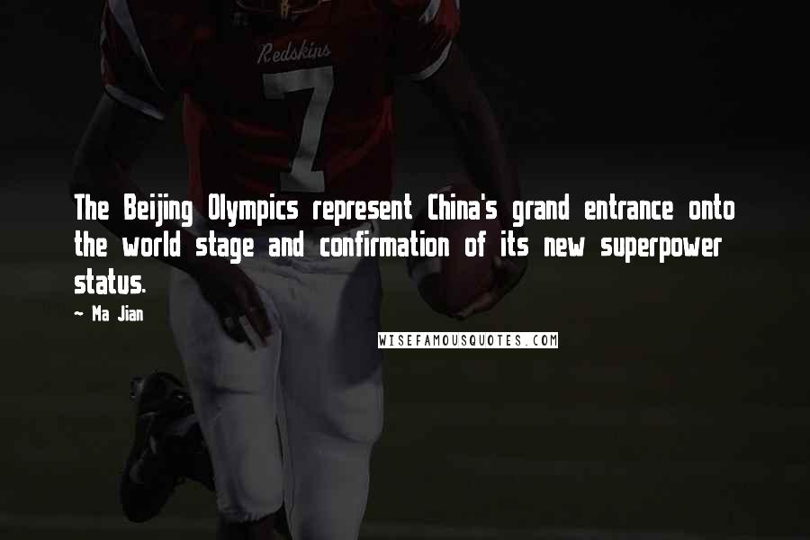 Ma Jian quotes: The Beijing Olympics represent China's grand entrance onto the world stage and confirmation of its new superpower status.