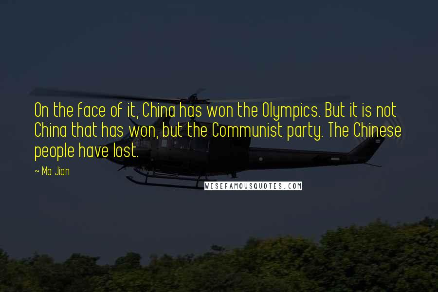 Ma Jian quotes: On the face of it, China has won the Olympics. But it is not China that has won, but the Communist party. The Chinese people have lost.