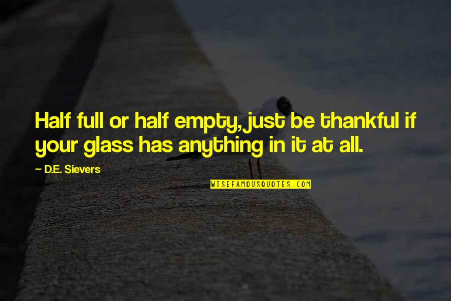 Maaco Quotes By D.E. Sievers: Half full or half empty, just be thankful
