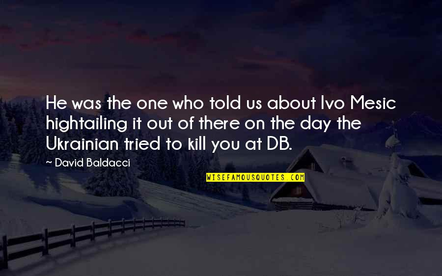 Maaco Quotes By David Baldacci: He was the one who told us about