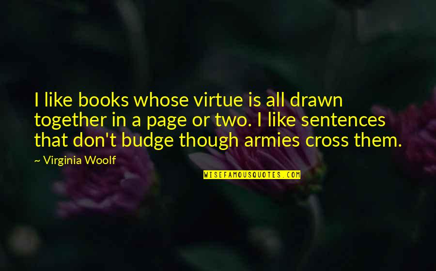 Maaco Quotes By Virginia Woolf: I like books whose virtue is all drawn