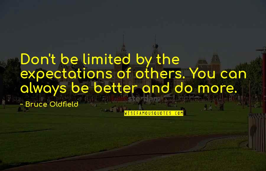 Maafkan Aku Sayang Quotes By Bruce Oldfield: Don't be limited by the expectations of others.