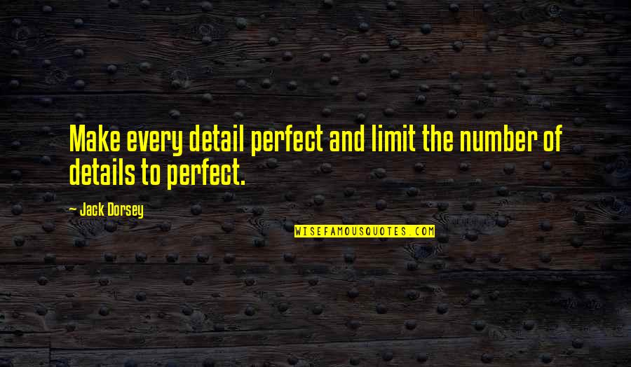 Maafkan Aku Sayang Quotes By Jack Dorsey: Make every detail perfect and limit the number