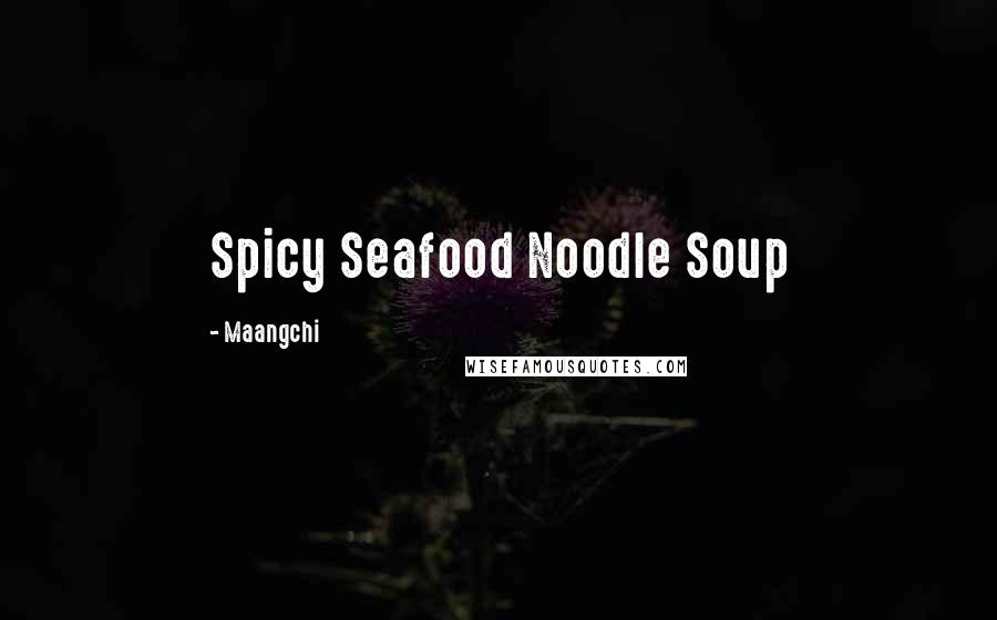 Maangchi quotes: Spicy Seafood Noodle Soup