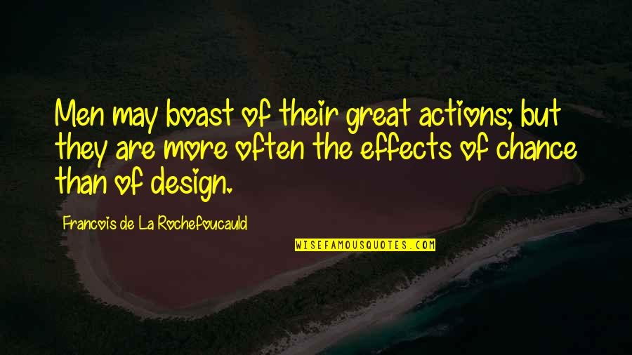 Maarten T Hart Quotes By Francois De La Rochefoucauld: Men may boast of their great actions; but