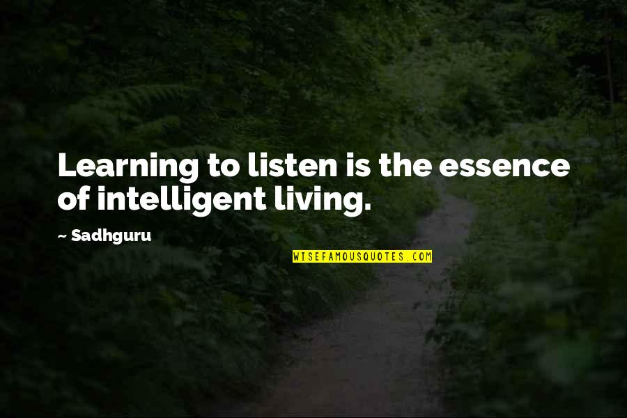 Maarten T Hart Quotes By Sadhguru: Learning to listen is the essence of intelligent