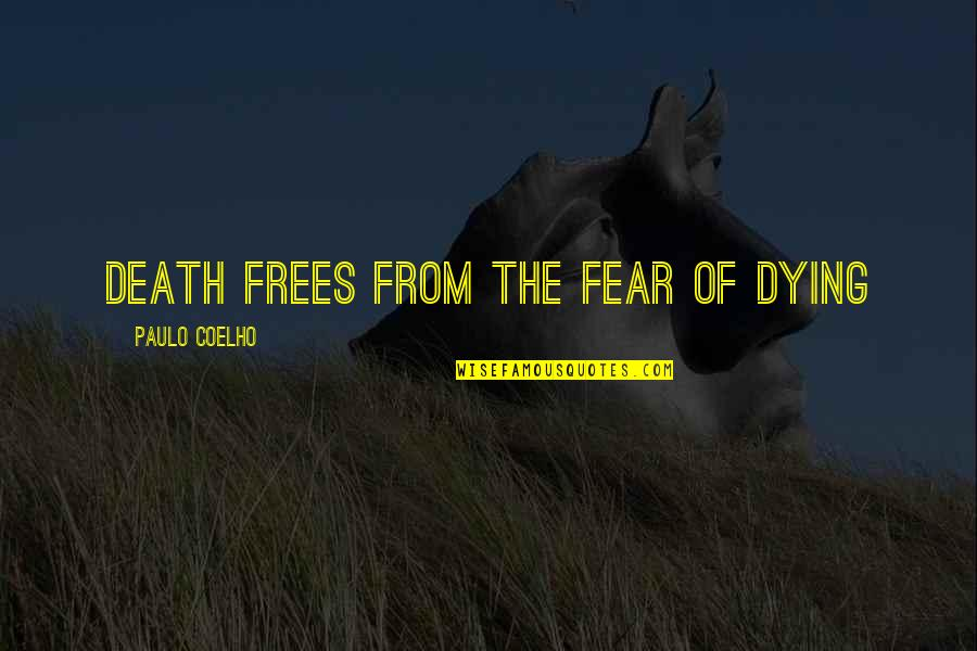 Maastricht Treaty Quotes By Paulo Coelho: Death frees from the fear of dying